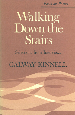 Walking Down the Stairs: Selections from Interviews - Kinnell, Galway, and Hall, Donald (Editor)