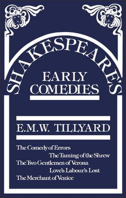Shakespeare's Early Comedies - Tillyard, Eustace M