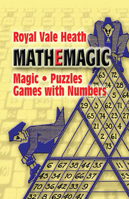 Mathemagic: Magic, Puzzles and Games with Numbers - Heath, Royal V