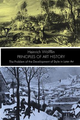 Principles of Art History - Wolfflin, Heinrich, and Weolfflin, Heinrich