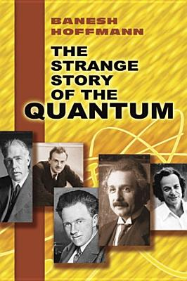 The Strange Story of the Quantum - Hoffman, Banesh, and Hoffmann, E.T.A.