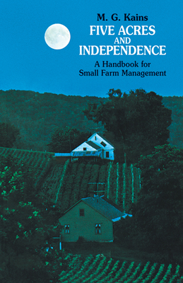 Five Acres and Independence: A Handbook for Small Farm Management - Kains, M G, and Oldfield, J E (Introduction by)