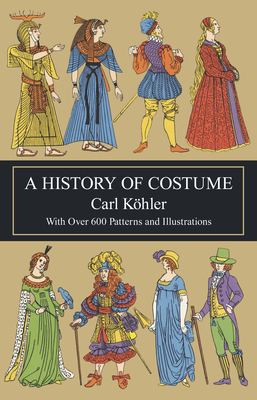 A History of Costume - Kohler, Carl, and Von Sichart, Emma, and Kohler, Karl