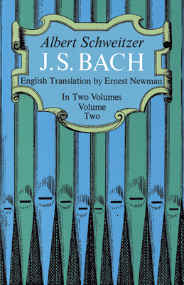J. S. Bach, Volume Two - Schweitzer, Albert, Professor, and Newman, Ernest (Translated by), and Widor, C M (Designer)