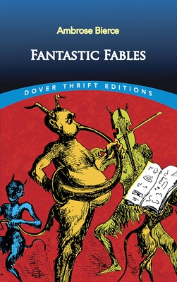 Fantastic Fables Fantastic Fables Fantastic Fables - Bierce, Ambrose, and Dover Thrift Editions