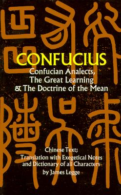 Confucian Analects, The Great Learning & The Doctrine of the Mean - Confucius, and Legge, James (Translated by)