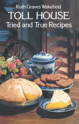 Toll House Tried and True Recipes - Wakefield, Ruth G, and Wakefeld, Ruth G