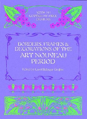 Borders, Frames and Decorations of the Art Nouveau Period - Grafton, Carol Belanger (Editor), and Jugend Dmunich, Germanyy (Photographer)