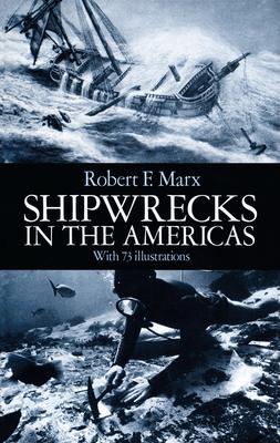 Shipwrecks in the Americas - Marx, Robert F