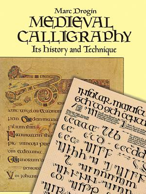 Medieval Calligraphy: Its History and Technique - Drogin, Marc