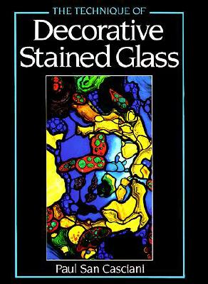 The Technique of Decorative Stained Glass - San Casciani, Paul, and Casciani, Paul S, and Casciani, San