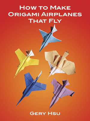 How to Make Origami Airplanes That Fly - Hsu, Gery, and Origami
