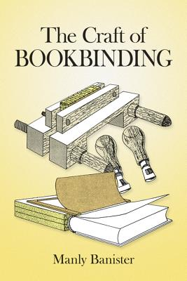 The Craft of Bookbinding - Banister, Manly