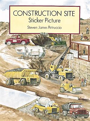 Construction Site Sticker Picture: With 52 Reusable Peel-and-Apply Stickers - Petruccio, Steven James