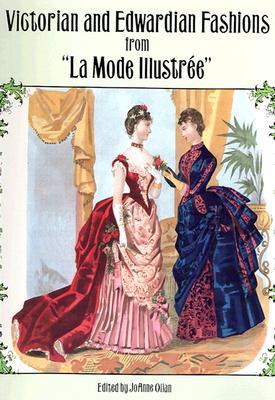 "Victorian and Edwardian Fashions from ""La Mode Illustree"" - Olian, JoAnne (Editor)"