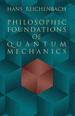 Philosophic Foundations of Quantum Mechanics - Reichenbach, Hans, and Reichenbach, and Physics