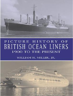 Picture History of British Ocean Liners, 1900 to the Present - Miller, William H, and Miller, N, and Warwick, Ronald W (Foreword by)
