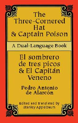 Three-Cornered Hat & Captain Poison (Dual-Language) - Alarcon, Pedro Antonio De, and Appelbaum, Stanley (Editor)
