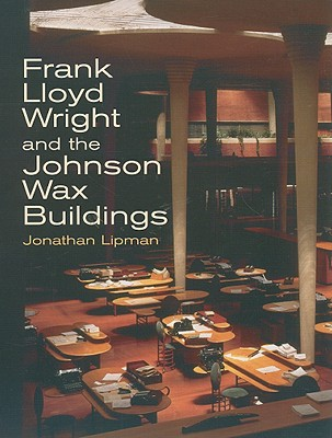Frank Lloyd Wright and the Johnson Wax Buildings - Lipman, Jonathan