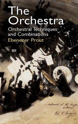 The Orchestra: Orchestral Techniques and Combinations - Prout, Ebenezer
