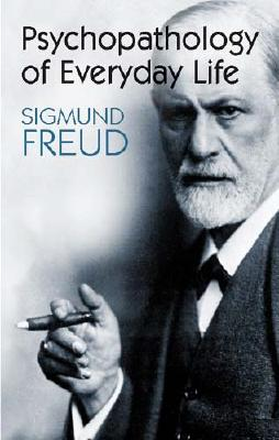 Psychopathology of Everyday Life - Freud, Sigmund, and Brill, A A (Translated by)