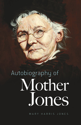 Autobiography of Mother Jones - Jones, Mary Harris, and Parton, Mary Field (Editor), and Darrow, Clarence (Introduction by)