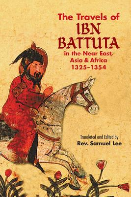 The Travels of IBN Battuta: In the Near East, Asia and Africa, 1325-1354 - Battuta, Ibn, and Lee, Samuel (Translated by)