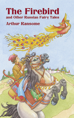 The Firebird and Other Russian Fairy Tales - Ransome, Arthur