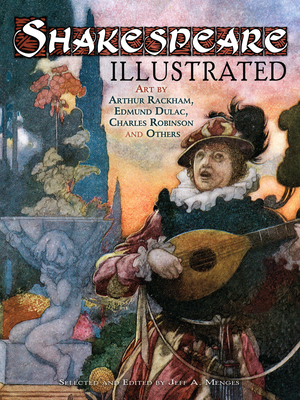 Shakespeare Illustrated: Art by Arthur Rackham, Edmund Dulac, Charles Robinson and Others - Menges, Jeff A. (Editor)