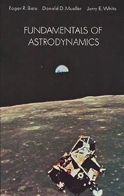 Fundamentals of Astrodynamics - Bate, Roger R, and White, Jerry E, and Mueller, Donald
