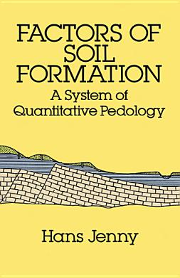 Factors of Soil Formation: A System of Quantitative Pedology - Jenny, Hans