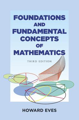 Foundations and Fundamental Concepts of Mathematics - Eves, Howard, and Mathematics