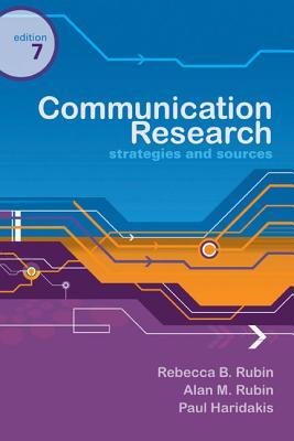 Communication Research: Strategies and Sources - Rubin, Rebecca B, and Rubin, Alan M, and Haridakis, Paul M