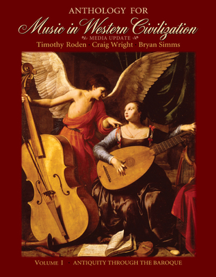 Anthology for Music in Western Civilization, Volume I: Antiquity Through the Baroque - Roden, Timothy, and Wright, Craig, and Simms, Bryan