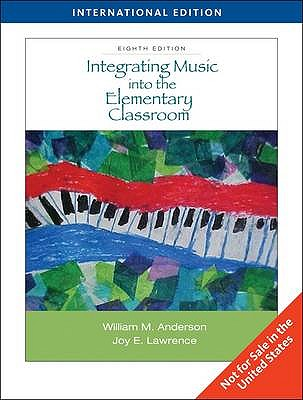 Integrating Music into the Elementary Classroom - Anderson, William M., and Lawrence, Joy E.
