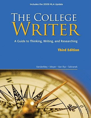 The College Writer: A Guide to Thinking, Writing, and Researching - VanderMey, Randall, and Meyer, Verne, and Van Rys, John