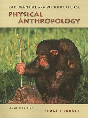 Lab Manual and Workbook for Physical Anthropology - France, Diane L