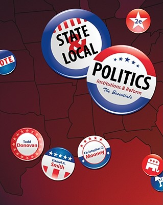 State & Local Politics: Institutions & Reform: The Essentials - Donovan, Todd, and Mooney, Christopher Z, Dr., and Smith, Daniel A