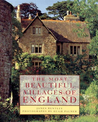 The Most Beautiful Villages of England - Bentley, James, and Palmer, Hugh (Photographer)