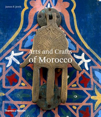 Arts and Crafts of Morocco - Jereb, James F.