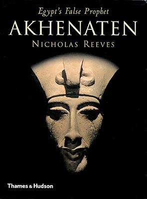 Akhenaten: Egypt's False Prophet - Reeves, Nicholas, Professor