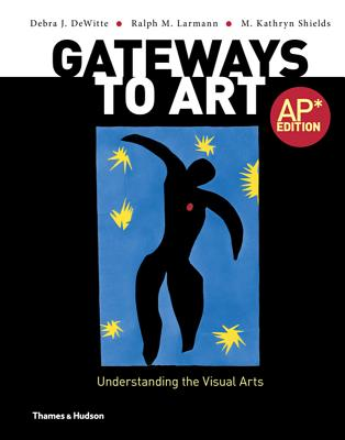 Gateways to Art: Understanding the Visual Arts - Dewitte, Debra J, and Larmann, Ralph M, and Shields, M Kathryn