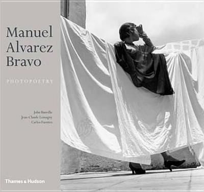 Manuel Alvarez Bravo: Photopoetry - Lemagny, Jean-Claude, and Urbatjel, Colette Alvarez, and Banville, John