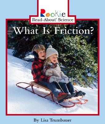 What Is Friction? - Trumbauer, Lisa, and Larwa, David (Consultant editor), and Vargus, Nanci R, Ed.D. (Consultant editor)