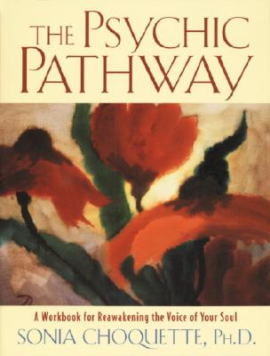 The Psychic Pathway: A Workbook for Reawakening the Voice of Your Soul - Choquette, Sonia