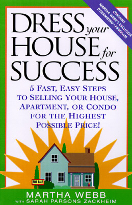 Dress Your House for Success: 5 Fast, Easy Steps to Selling Your House, Apartment, or Condo for the Highest Po Ssible Price! - Webb, Martha, and Zackheim, Sarah Parsons