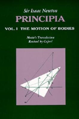 Principia: Vol. I: The Motion of Bodies - Newton, Isaac, Sir, and Cajori, Florian (Editor), and Motte, Andrew (Translated by)