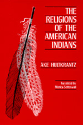 The Religions of the American Indians - Hultkrantz, Ake, and Hultkrantz, Ke, and Hultkrantz, Degreesake
