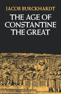 The Age of Constantine the Great - Burckhardt, Jacob