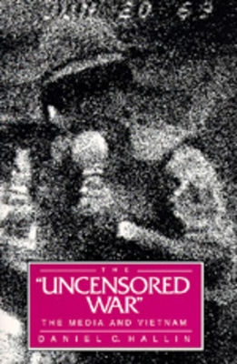 "The ""Uncensored War"": The Media and Vietnam - Hallin, Daniel C"